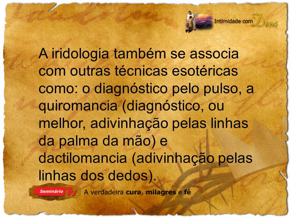 A iridologia também se associa com outras técnicas esotéricas como: o diagnóstico pelo pulso, a quiromancia (diagnóstico, ou melhor, adivinhação pelas linhas da palma da mão) e dactilomancia (adivinhação pelas linhas dos dedos).