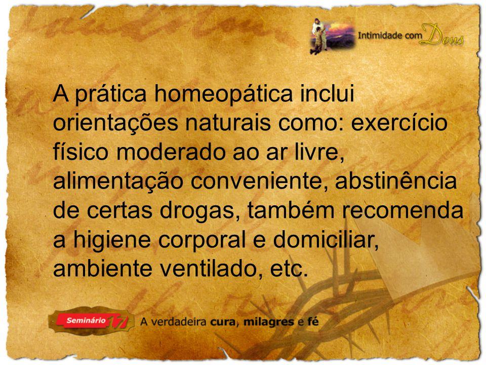 A prática homeopática inclui orientações naturais como: exercício físico moderado ao ar livre, alimentação conveniente, abstinência de certas drogas, também recomenda a higiene corporal e domiciliar, ambiente ventilado, etc.