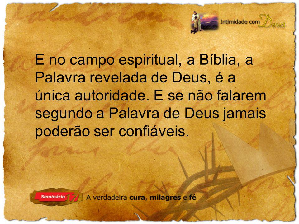 E no campo espiritual, a Bíblia, a Palavra revelada de Deus, é a única autoridade.