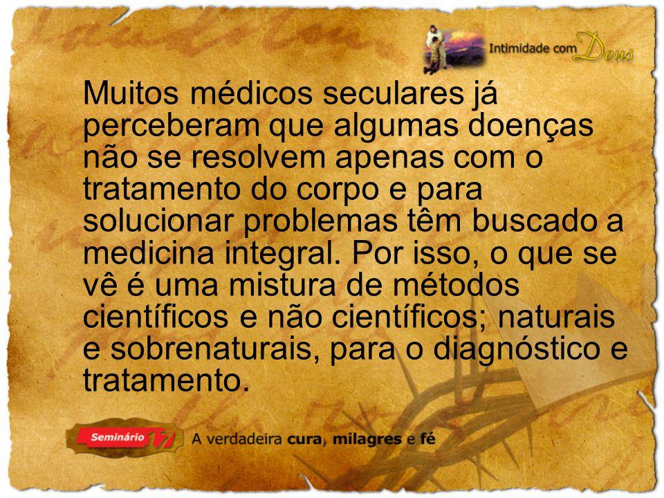 Muitos médicos seculares já perceberam que algumas doenças não se resolvem apenas com o tratamento do corpo e para solucionar problemas têm buscado a medicina integral.