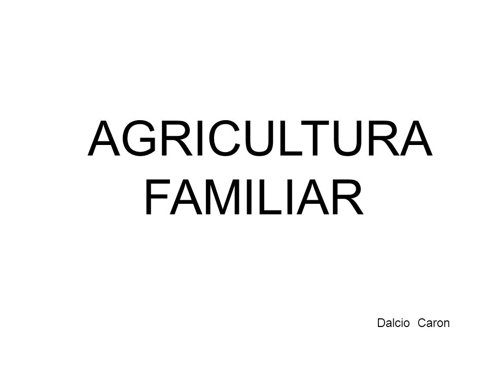 AGRICULTURA FAMILIAR Dalcio Caron
