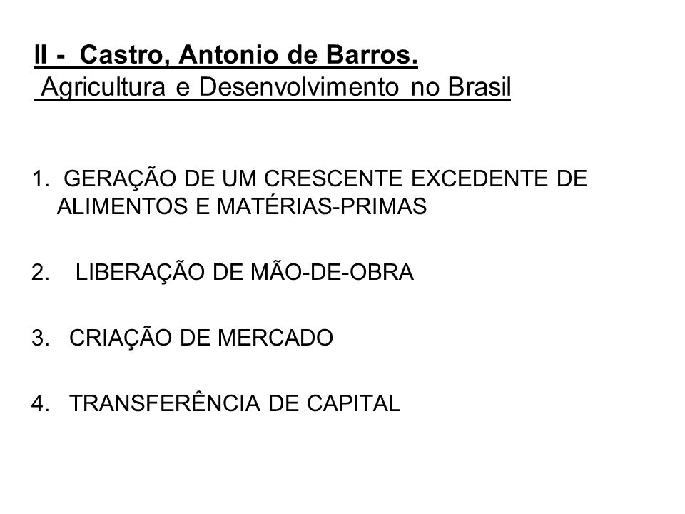 II - Castro, Antonio de Barros. Agricultura e Desenvolvimento no Brasil