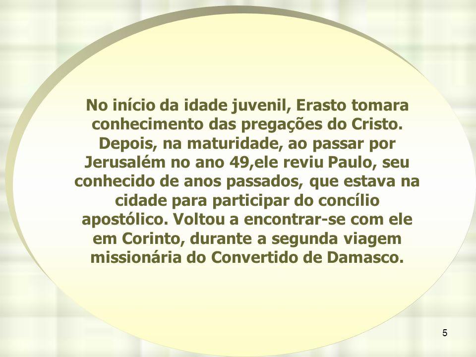 No início da idade juvenil, Erasto tomara conhecimento das pregações do Cristo.