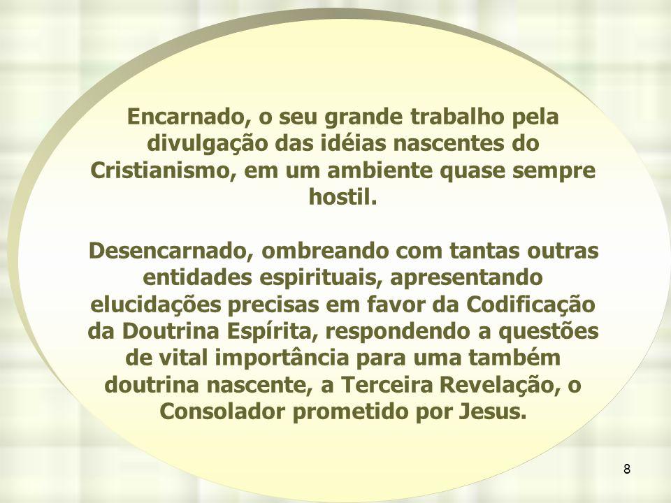Encarnado, o seu grande trabalho pela divulgação das idéias nascentes do Cristianismo, em um ambiente quase sempre hostil.