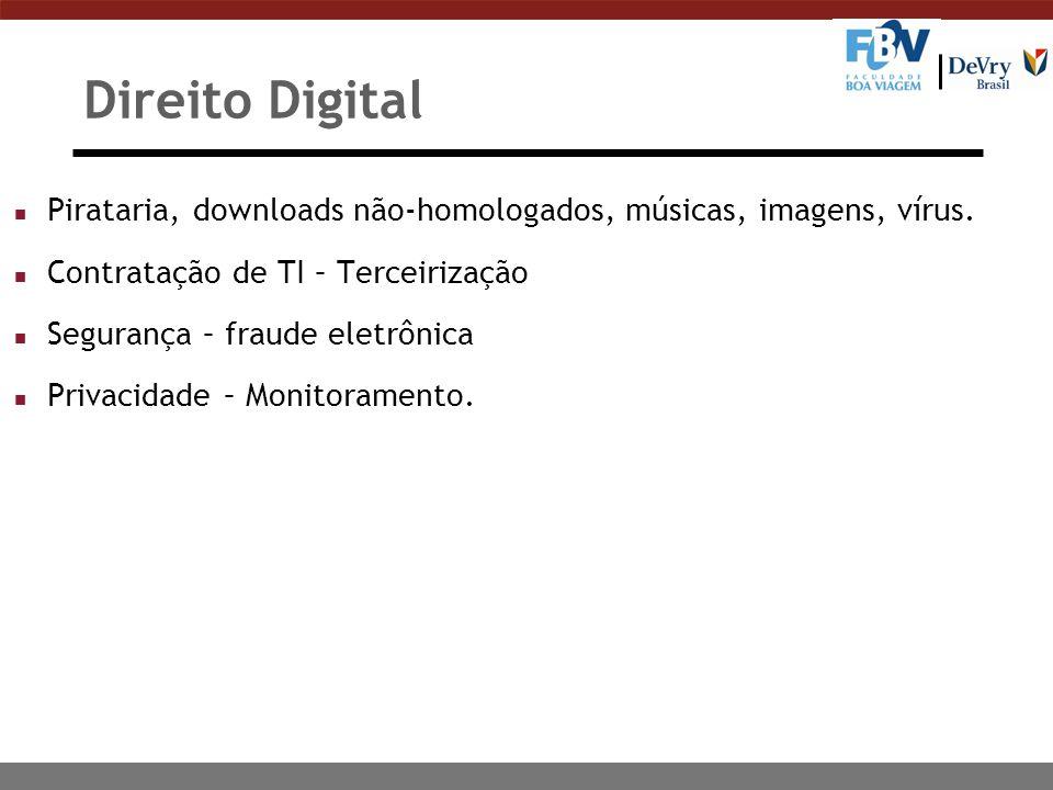 Direito Digital Pirataria, downloads não-homologados, músicas, imagens, vírus. Contratação de TI – Terceirização.