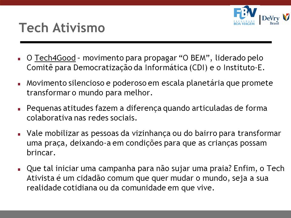Tech Ativismo O Tech4Good – movimento para propagar O BEM , liderado pelo Comitê para Democratização da Informática (CDI) e o Instituto-E.