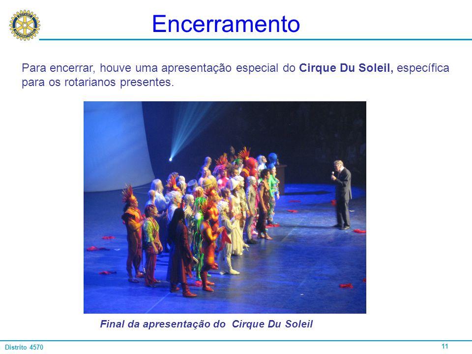 Encerramento Para encerrar, houve uma apresentação especial do Cirque Du Soleil, específica para os rotarianos presentes.