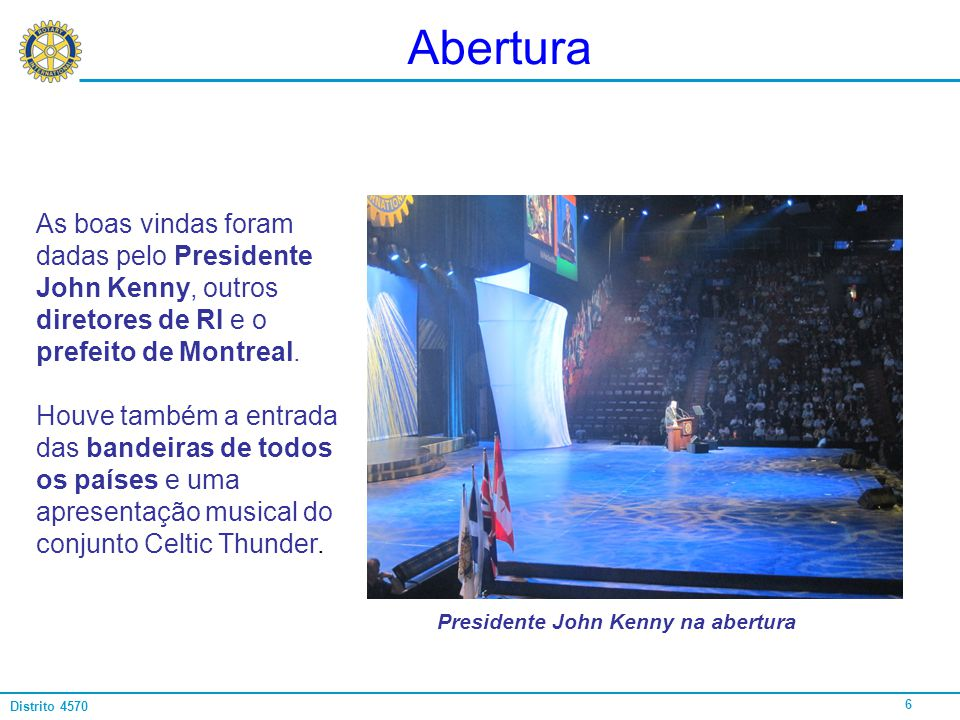 Abertura As boas vindas foram dadas pelo Presidente John Kenny, outros diretores de RI e o prefeito de Montreal.