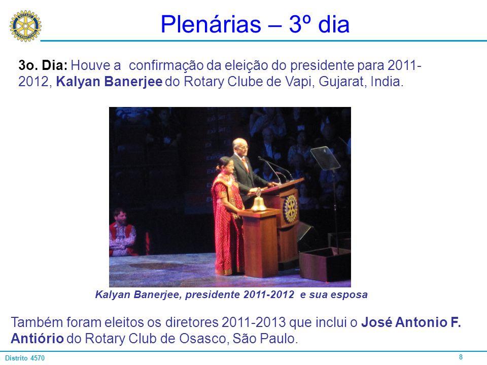 Plenárias – 3º dia 3o. Dia: Houve a confirmação da eleição do presidente para 2011-2012, Kalyan Banerjee do Rotary Clube de Vapi, Gujarat, India.