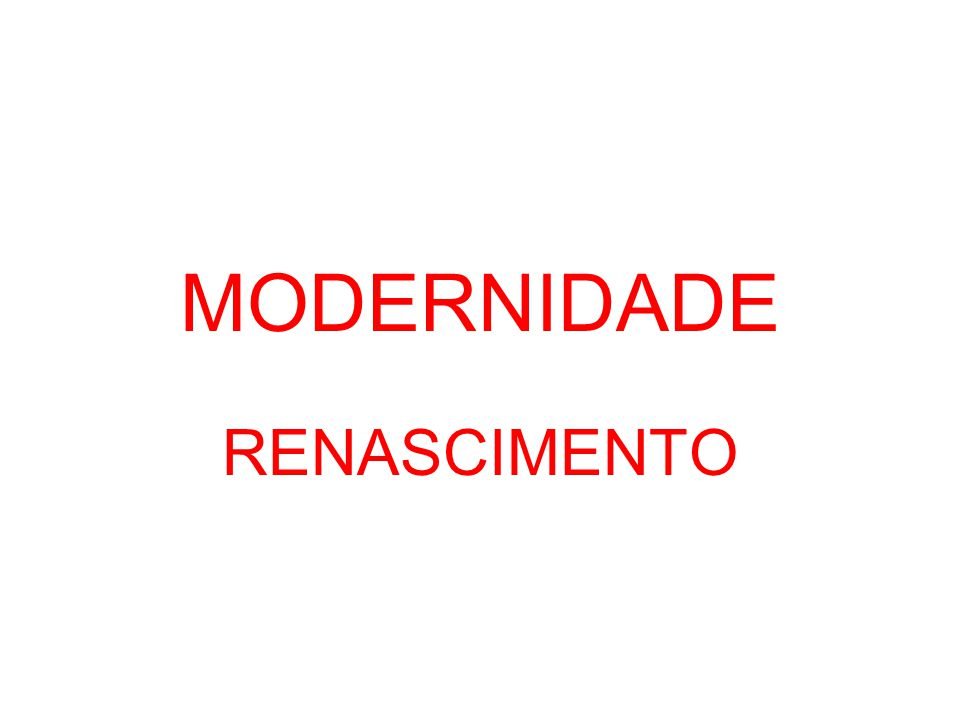 MODERNIDADE RENASCIMENTO