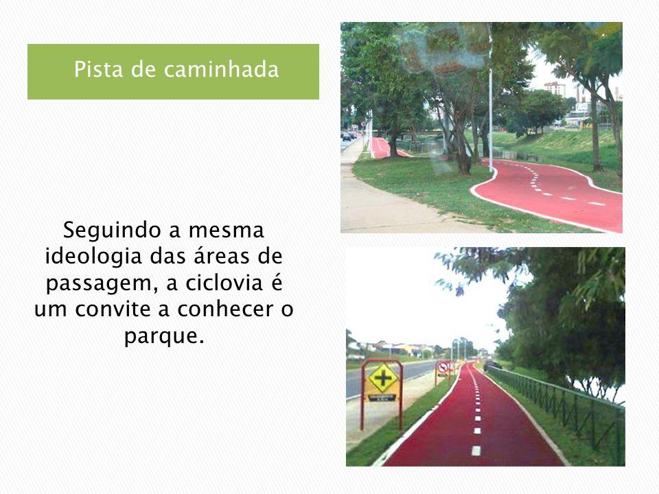Pista de caminhada Seguindo a mesma ideologia das áreas de passagem, a ciclovia é um convite a conhecer o parque.