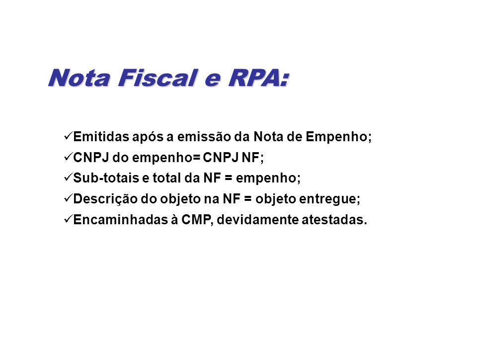 Nota Fiscal e RPA: Emitidas após a emissão da Nota de Empenho;
