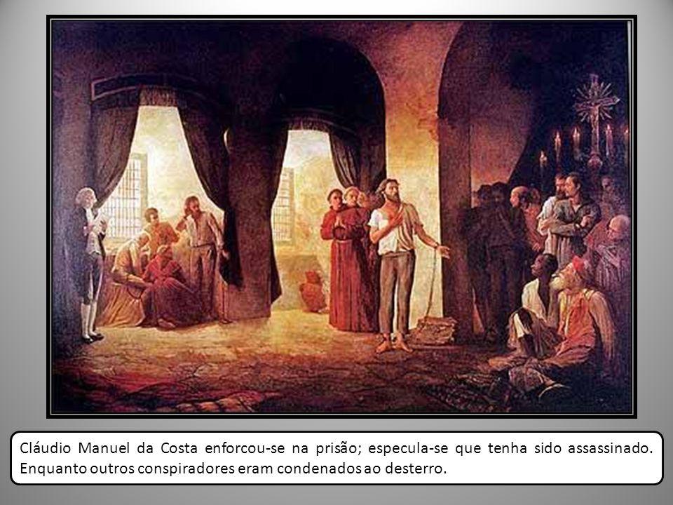 Cláudio Manuel da Costa enforcou-se na prisão; especula-se que tenha sido assassinado.