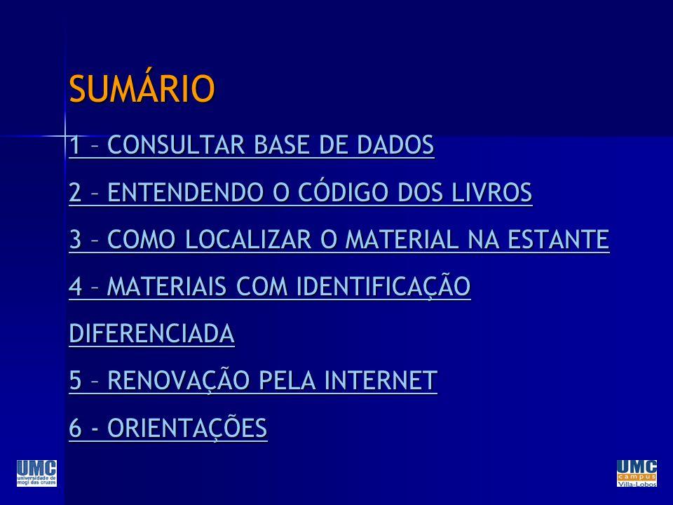 SUMÁRIO 1 – CONSULTAR BASE DE DADOS 2 – ENTENDENDO O CÓDIGO DOS LIVROS 3 – COMO LOCALIZAR O MATERIAL NA ESTANTE 4 – MATERIAIS COM IDENTIFICAÇÃO DIFERENCIADA 5 – RENOVAÇÃO PELA INTERNET 6 - ORIENTAÇÕES
