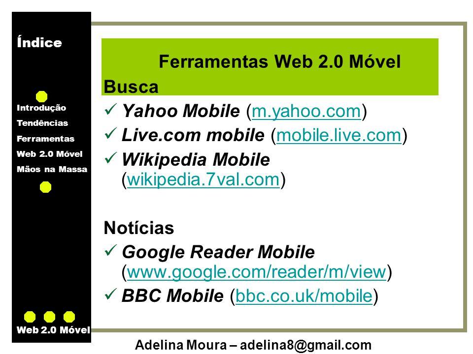 Ferramentas Web 2.0 Móvel Busca. Yahoo Mobile (m.yahoo.com) Live.com mobile (mobile.live.com) Wikipedia Mobile (wikipedia.7val.com)