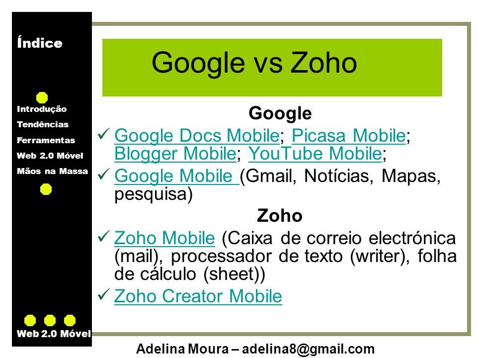 Google vs Zoho Google. Google Docs Mobile; Picasa Mobile; Blogger Mobile; YouTube Mobile; Google Mobile (Gmail, Notícias, Mapas, pesquisa)