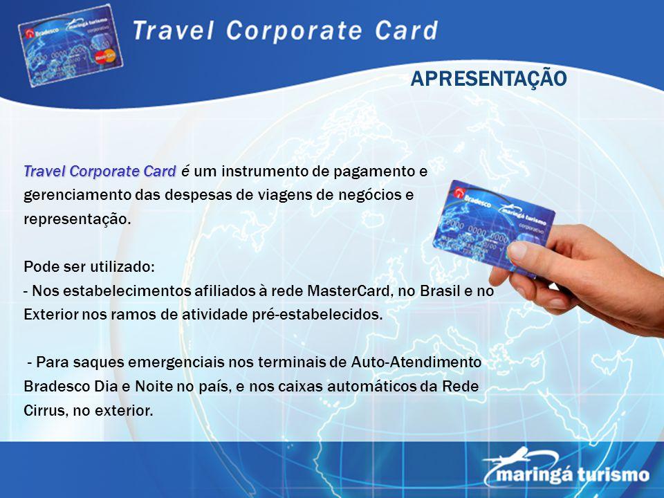 APRESENTAÇÃO Travel Corporate Card é um instrumento de pagamento e gerenciamento das despesas de viagens de negócios e representação.