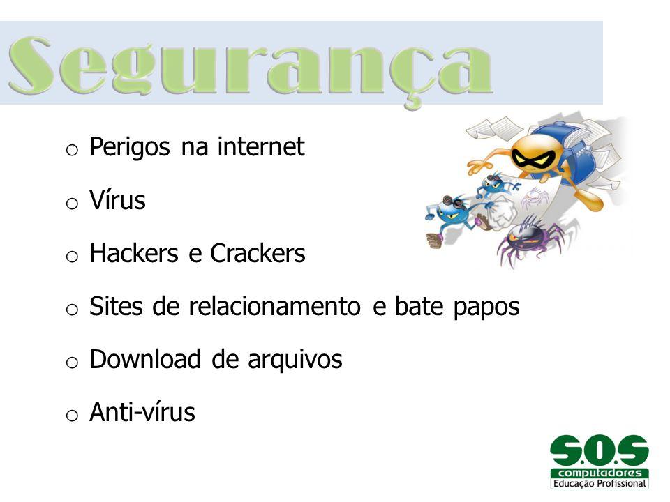 Segurança Perigos na internet Vírus Hackers e Crackers