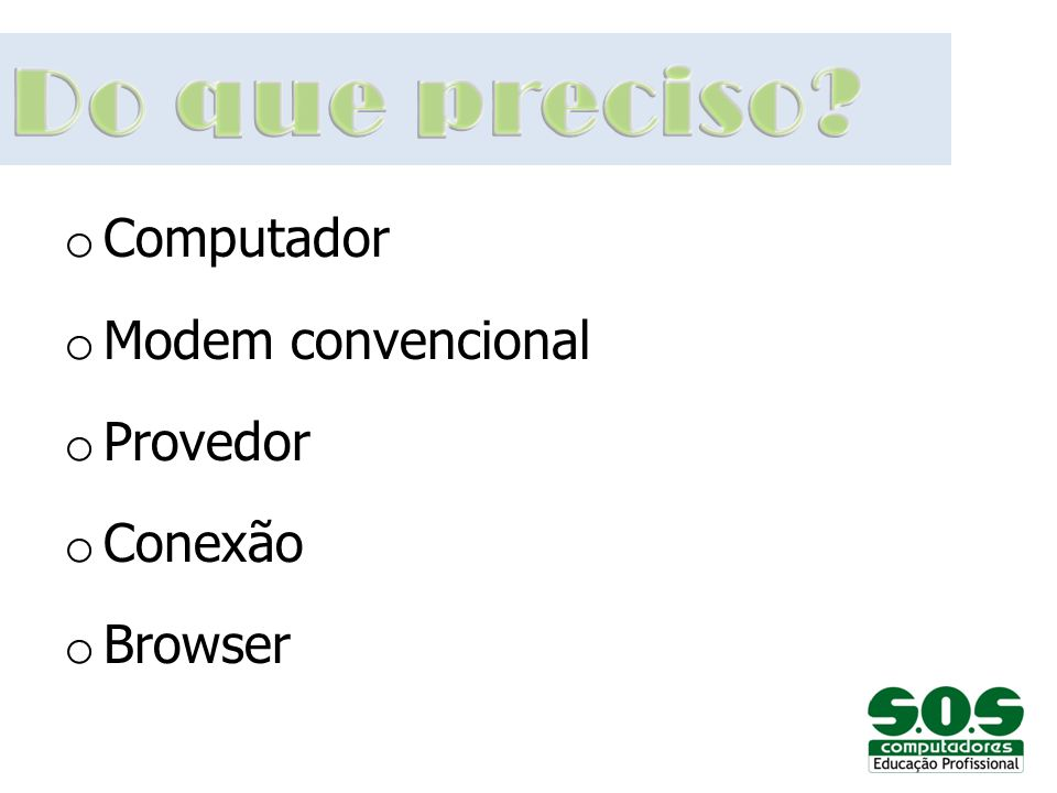 Do que preciso Computador Modem convencional Provedor Conexão Browser