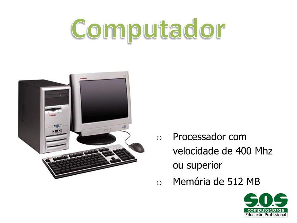 Computador Processador com velocidade de 400 Mhz ou superior