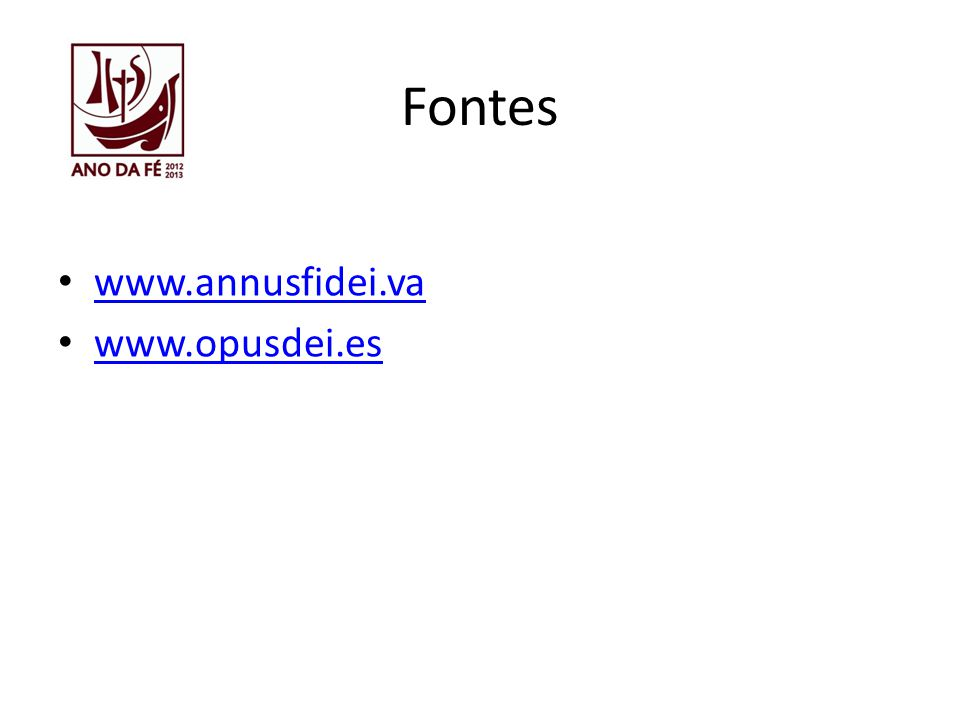 Fontes www.annusfidei.va www.opusdei.es
