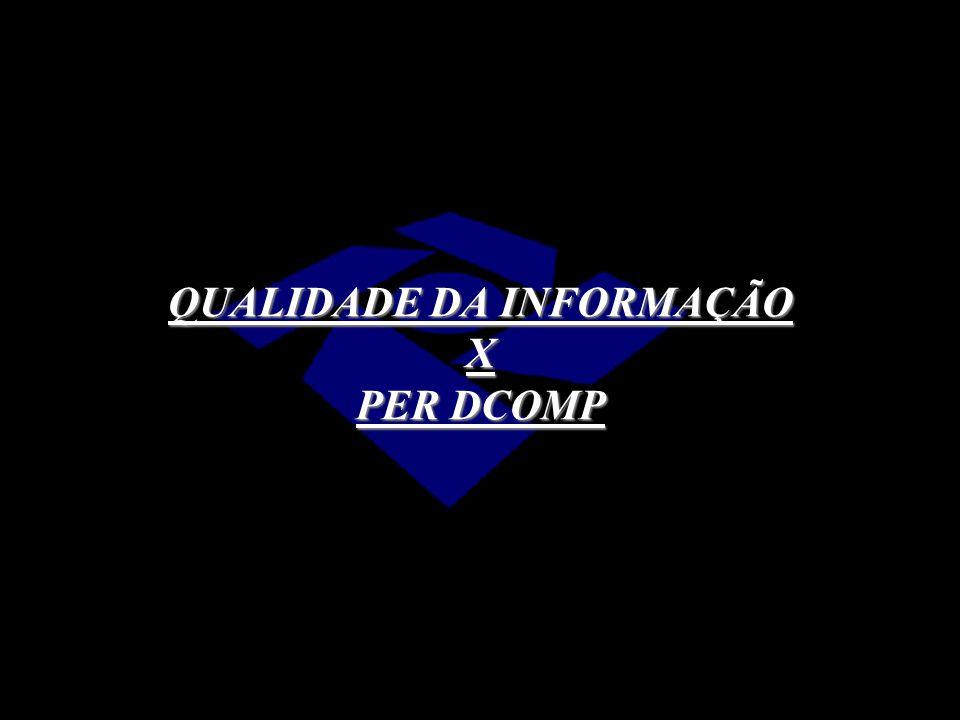 QUALIDADE DA INFORMAÇÃO X PER DCOMP