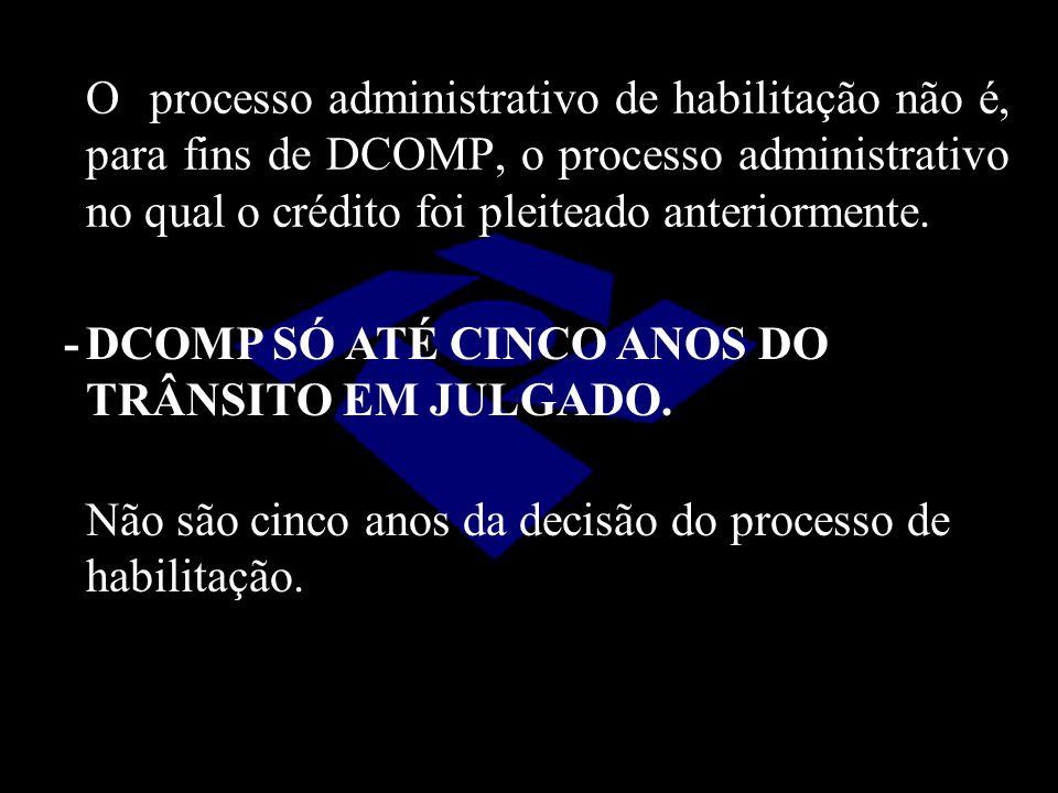 - DCOMP SÓ ATÉ CINCO ANOS DO TRÂNSITO EM JULGADO.