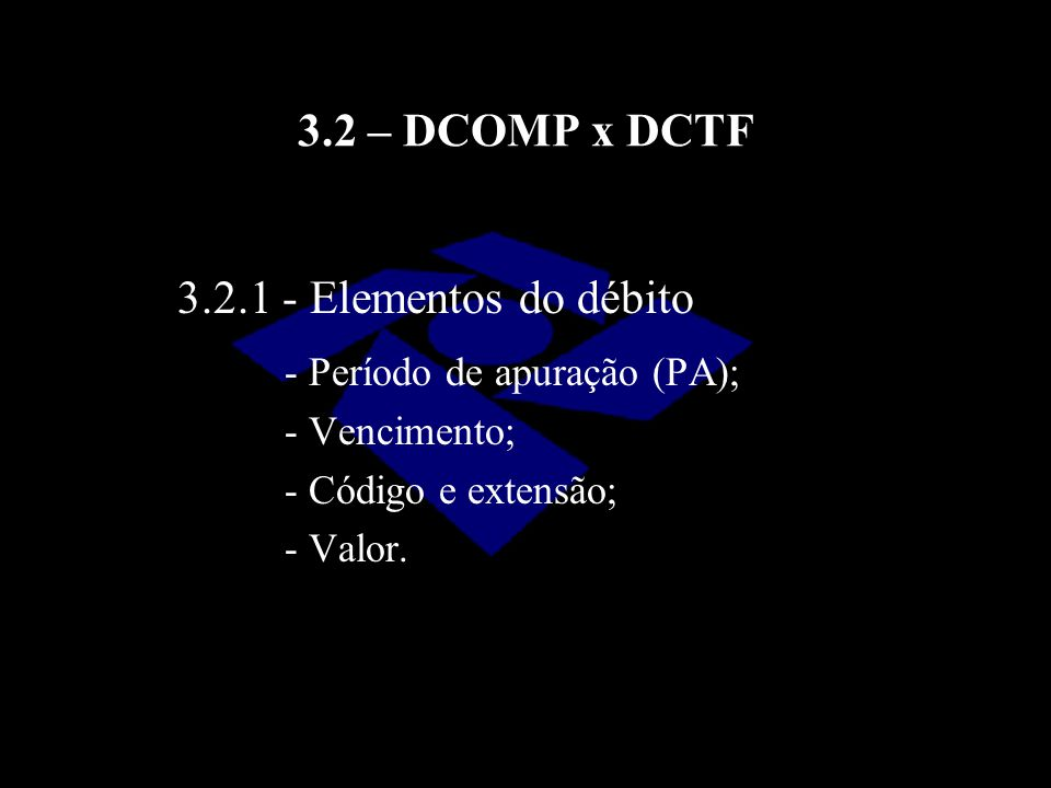 3.2 – DCOMP x DCTF 3.2.1 - Elementos do débito