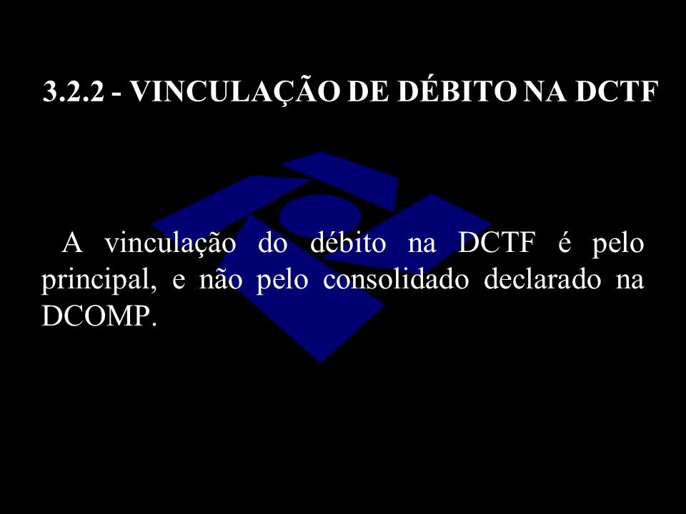 3.2.2 - VINCULAÇÃO DE DÉBITO NA DCTF