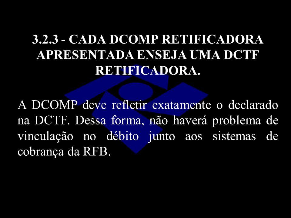 3.2.3 - CADA DCOMP RETIFICADORA APRESENTADA ENSEJA UMA DCTF RETIFICADORA.