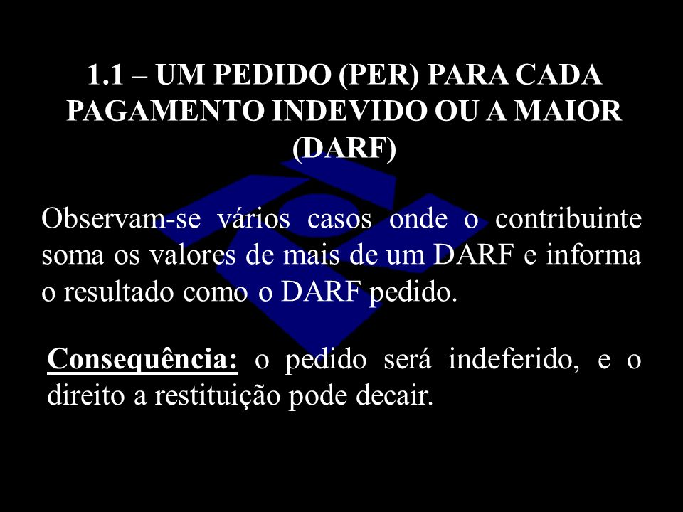 1.1 – UM PEDIDO (PER) PARA CADA PAGAMENTO INDEVIDO OU A MAIOR (DARF)