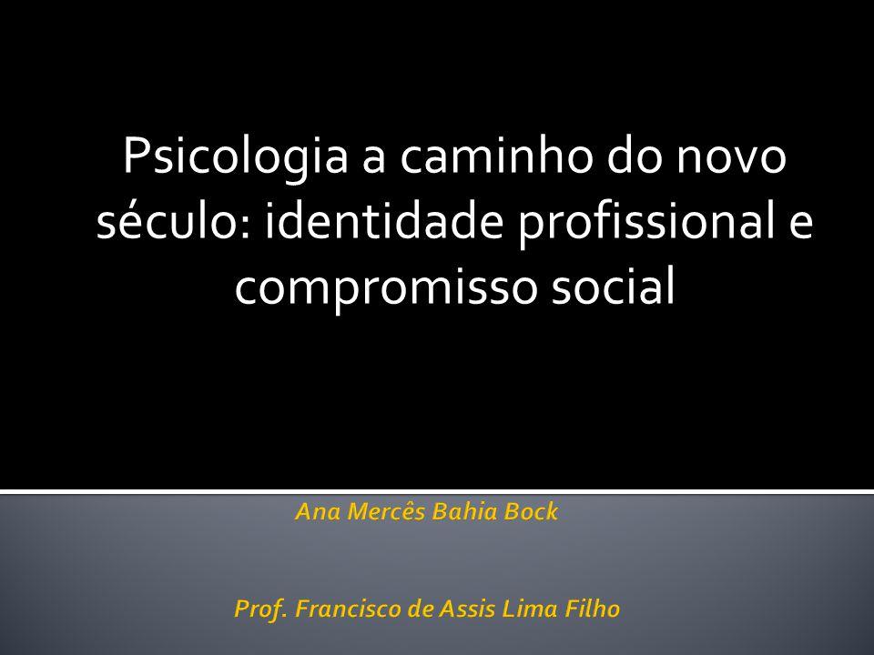 Ana Mercês Bahia Bock Prof. Francisco de Assis Lima Filho