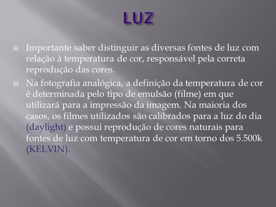 LUZ Importante saber distinguir as diversas fontes de luz com relação à temperatura de cor, responsável pela correta reprodução das cores.