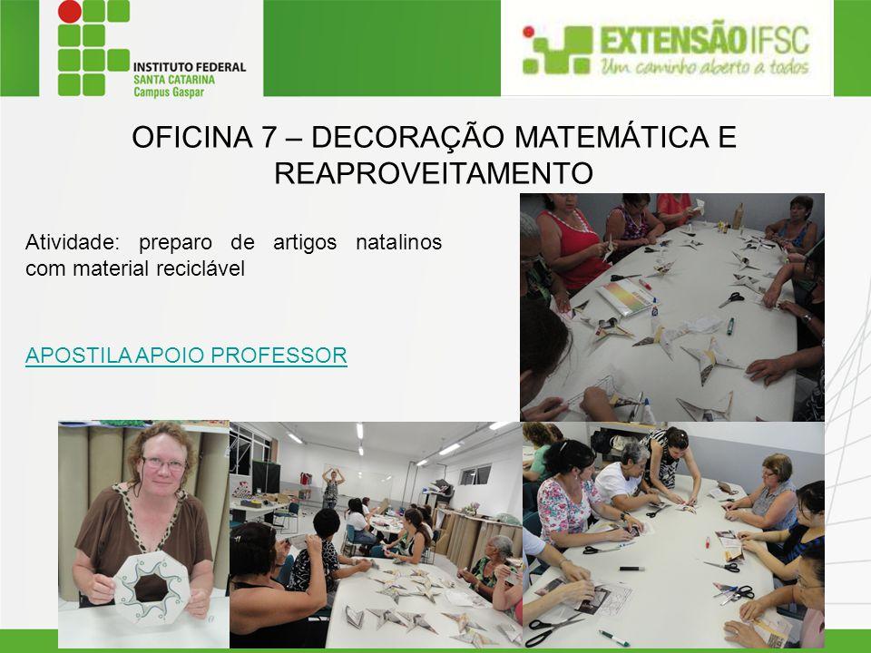 OFICINA 7 – DECORAÇÃO MATEMÁTICA E REAPROVEITAMENTO