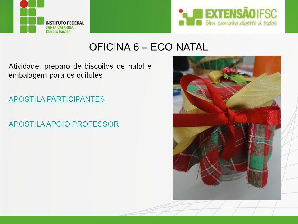 OFICINA 6 – ECO NATAL Atividade: preparo de biscoitos de natal e embalagem para os quitutes. APOSTILA PARTICIPANTES.