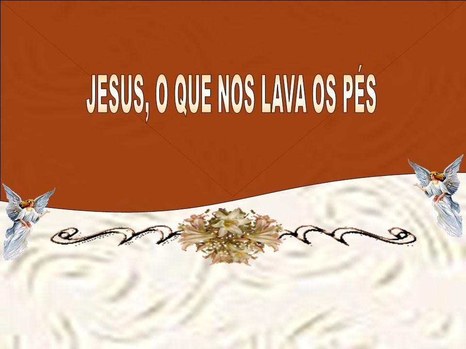 JESUS, O QUE NOS LAVA OS PÉS