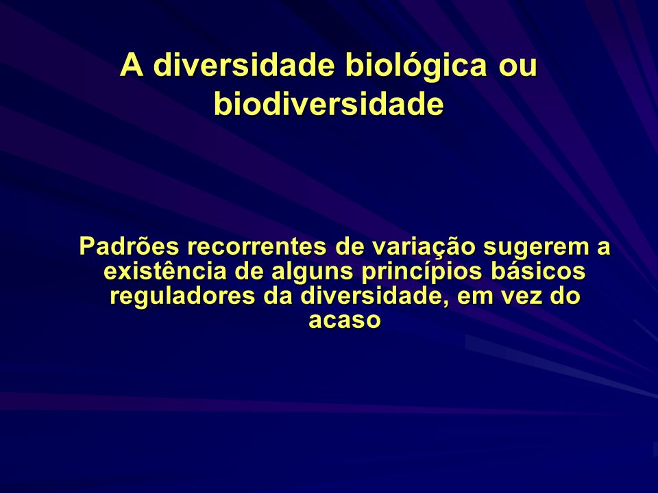 A diversidade biológica ou biodiversidade