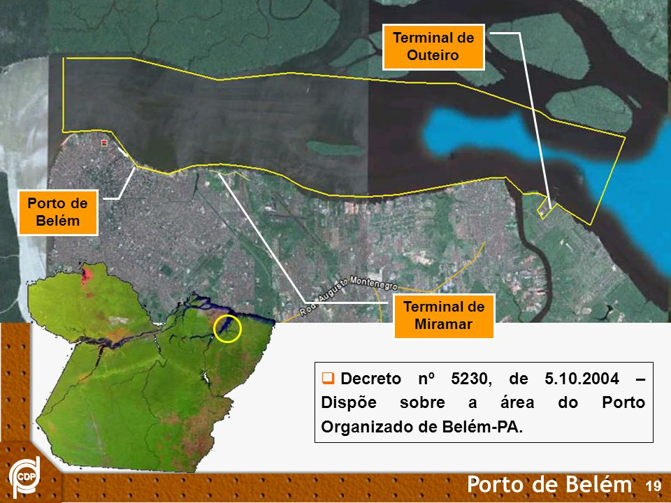 Terminal de Outeiro Porto de Belém. Terminal de Miramar. Decreto nº 5230, de 5.10.2004 – Dispõe sobre a área do Porto Organizado de Belém-PA.