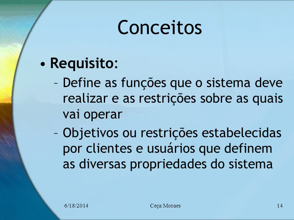 Conceitos Requisito: Define as funções que o sistema deve realizar e as restrições sobre as quais vai operar.