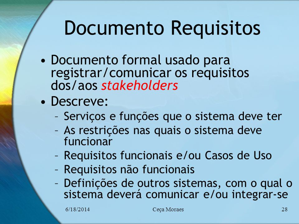 Documento Requisitos Documento formal usado para registrar/comunicar os requisitos dos/aos stakeholders.