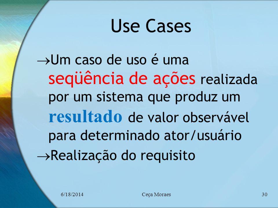 Use Cases Um caso de uso é uma seqüência de ações realizada por um sistema que produz um resultado de valor observável para determinado ator/usuário.