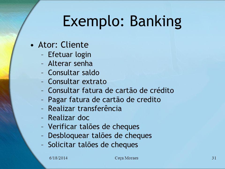 Exemplo: Banking Ator: Cliente Efetuar login Alterar senha