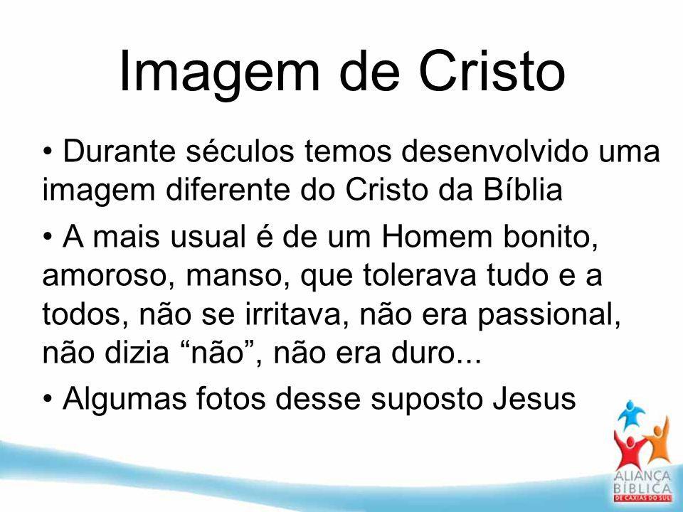 Imagem de Cristo Durante séculos temos desenvolvido uma imagem diferente do Cristo da Bíblia.