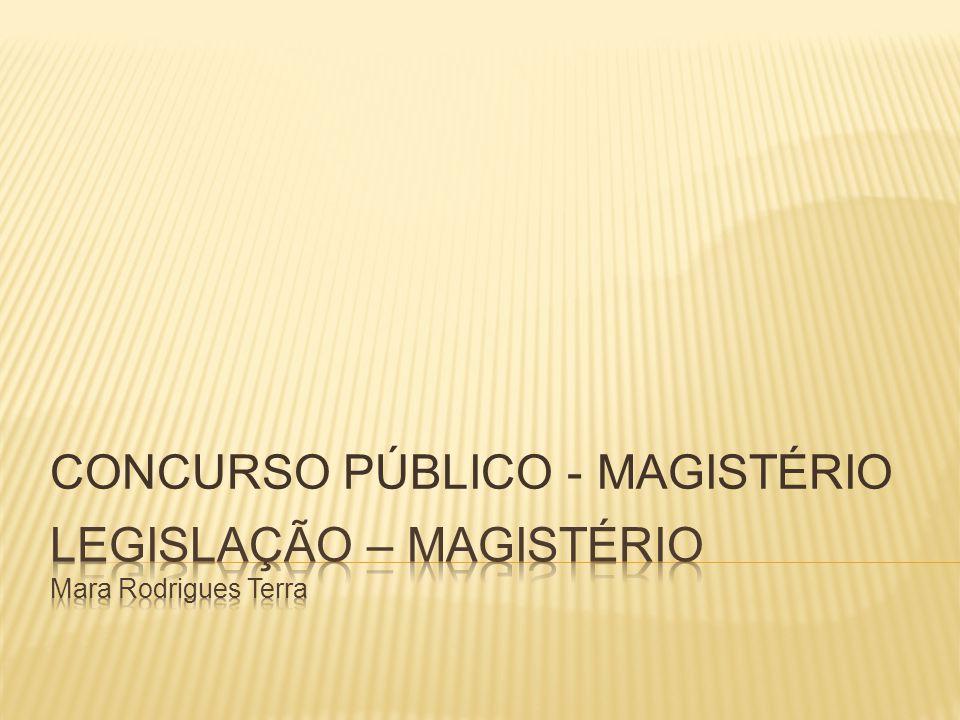 LEGISLAÇÃO – MAGISTÉRIO Mara Rodrigues Terra