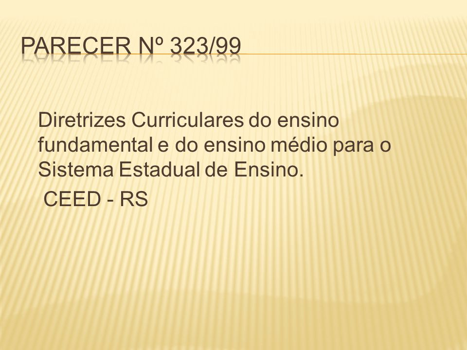 Parecer nº 323/99 Diretrizes Curriculares do ensino fundamental e do ensino médio para o Sistema Estadual de Ensino.