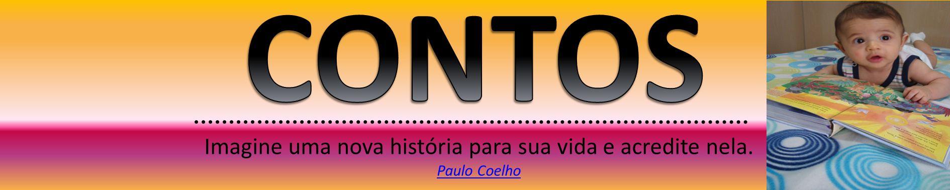 Imagine uma nova história para sua vida e acredite nela. Paulo Coelho