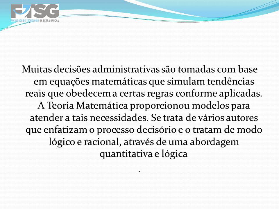 Muitas decisões administrativas são tomadas com base em equações matemáticas que simulam tendências reais que obedecem a certas regras conforme aplicadas.