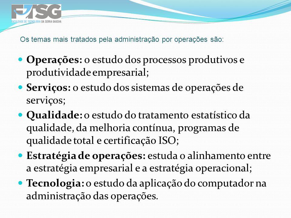Serviços: o estudo dos sistemas de operações de serviços;