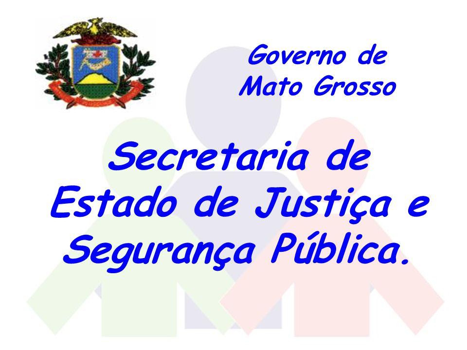 Governo de Mato Grosso Secretaria de Estado de Justiça e Segurança Pública.
