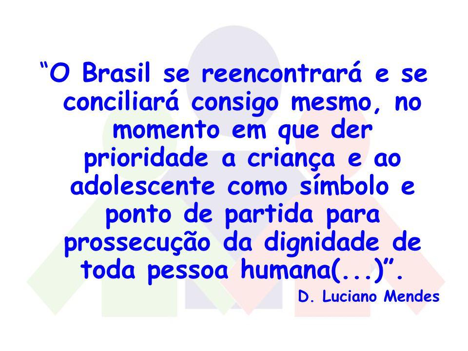 O Brasil se reencontrará e se conciliará consigo mesmo, no momento em que der prioridade a criança e ao adolescente como símbolo e ponto de partida para prossecução da dignidade de toda pessoa humana(...) .